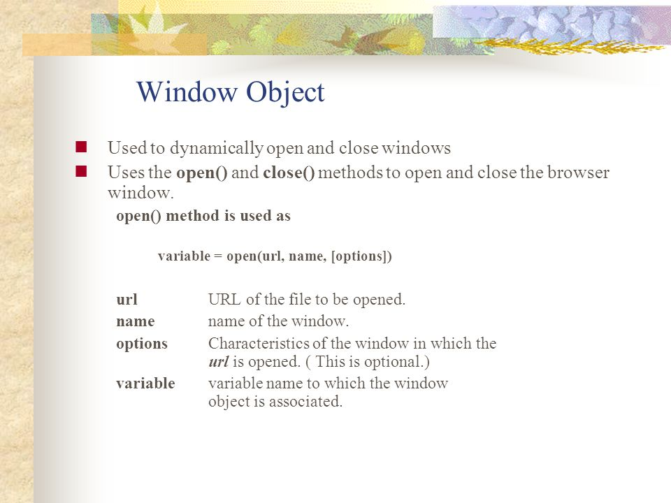 Window Object Used to dynamically open and close windows
