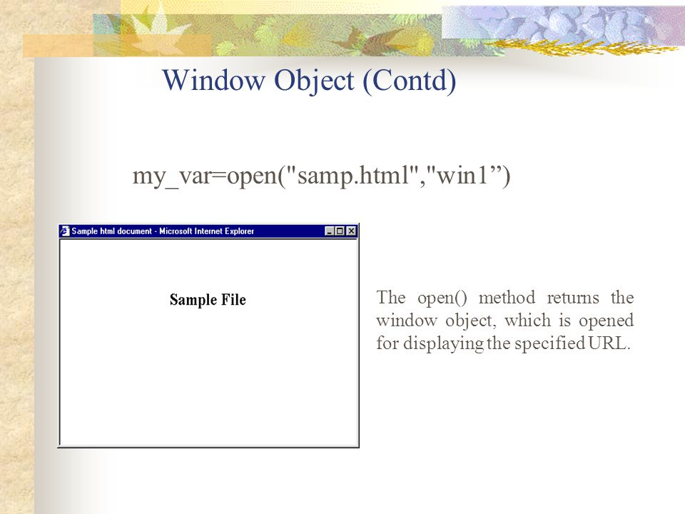 Window Object (Contd) my_var=open( samp.html , win1 )