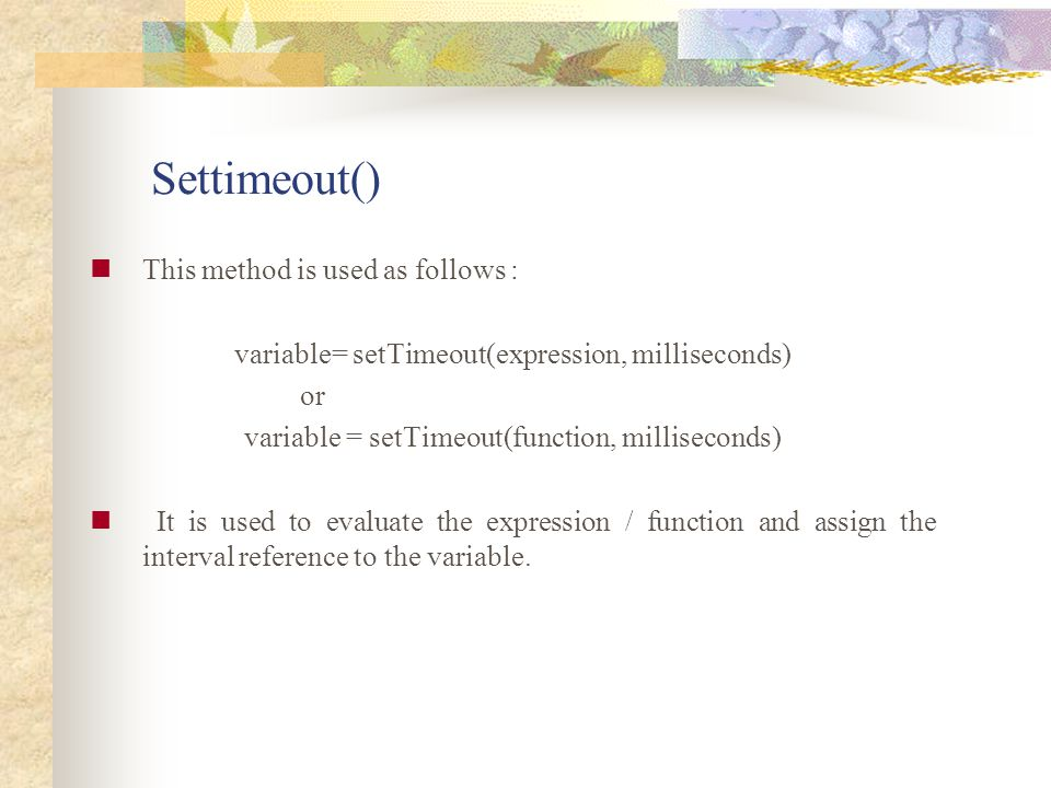 Settimeout() This method is used as follows :