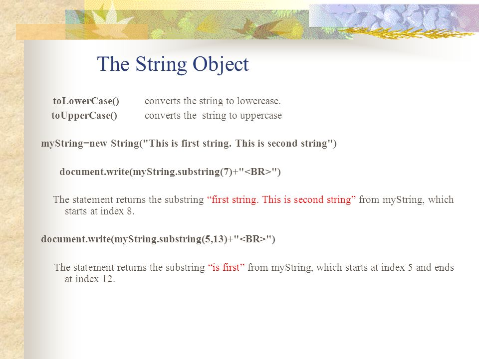 The String Object toLowerCase() converts the string to lowercase.