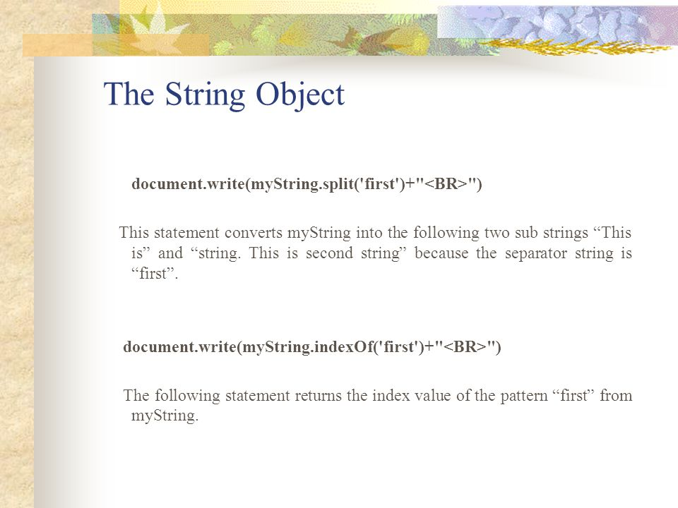 The String Object document.write(myString.split( first )+ <BR> )