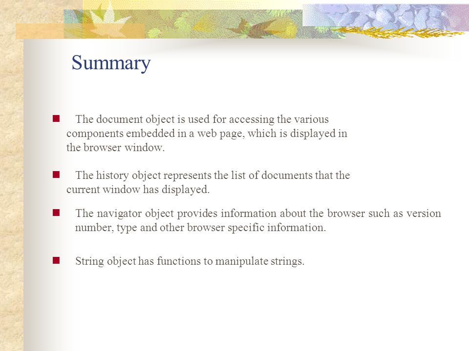 Summary The document object is used for accessing the various