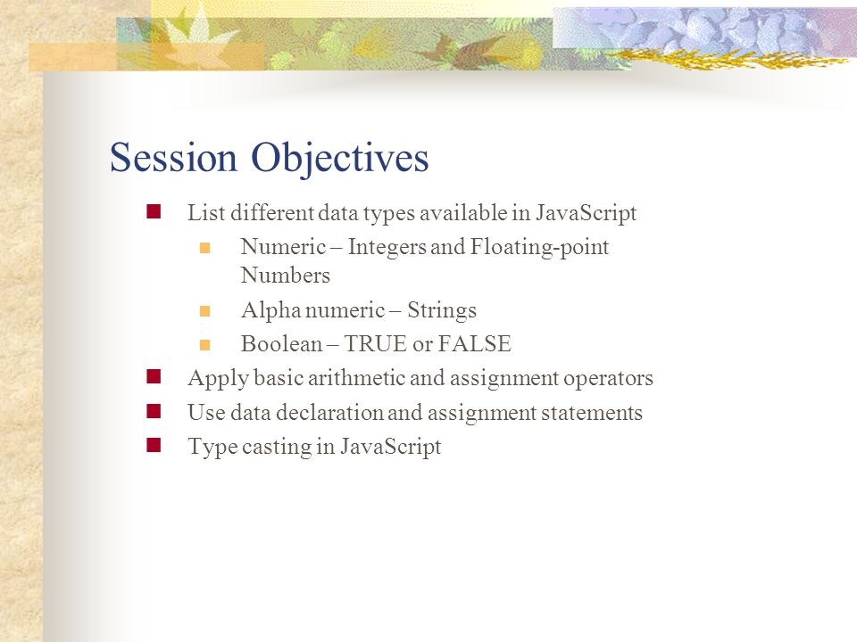 Session Objectives List different data types available in JavaScript