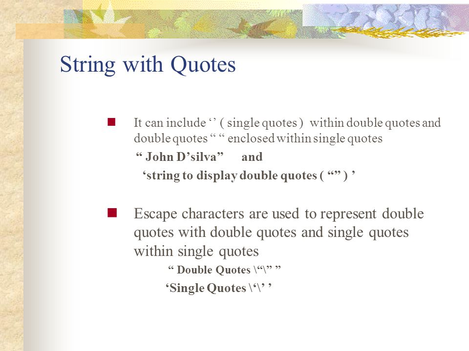 String with Quotes It can include '' ( single quotes ) within double quotes and double quotes enclosed within single quotes.