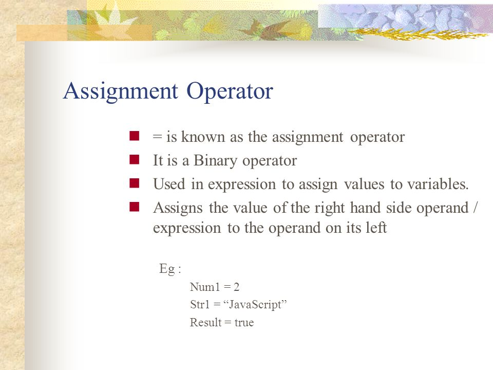 Assignment Operator = is known as the assignment operator