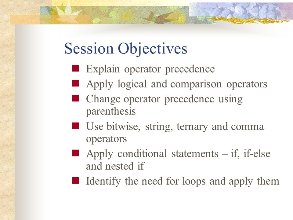 Session Objectives Explain operator precedence