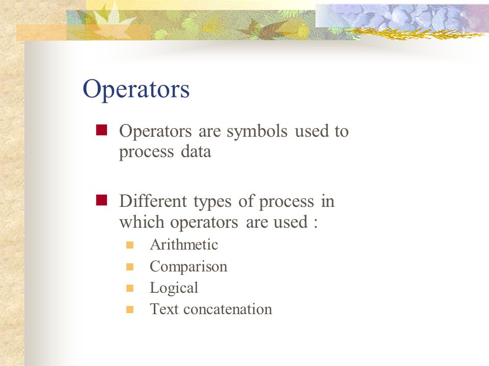 Operators Operators are symbols used to process data