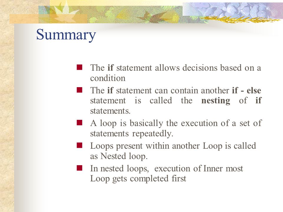 Summary The if statement allows decisions based on a condition