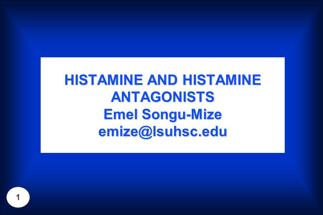 HISTAMINE AND HISTAMINE ANTAGONISTS Emel Songu-Mize emize@lsuhsc.edu