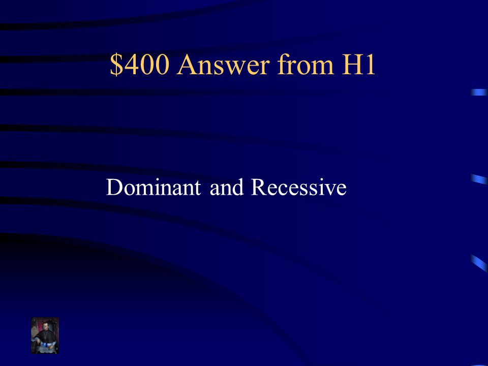 $400 Answer from H1 Dominant and Recessive