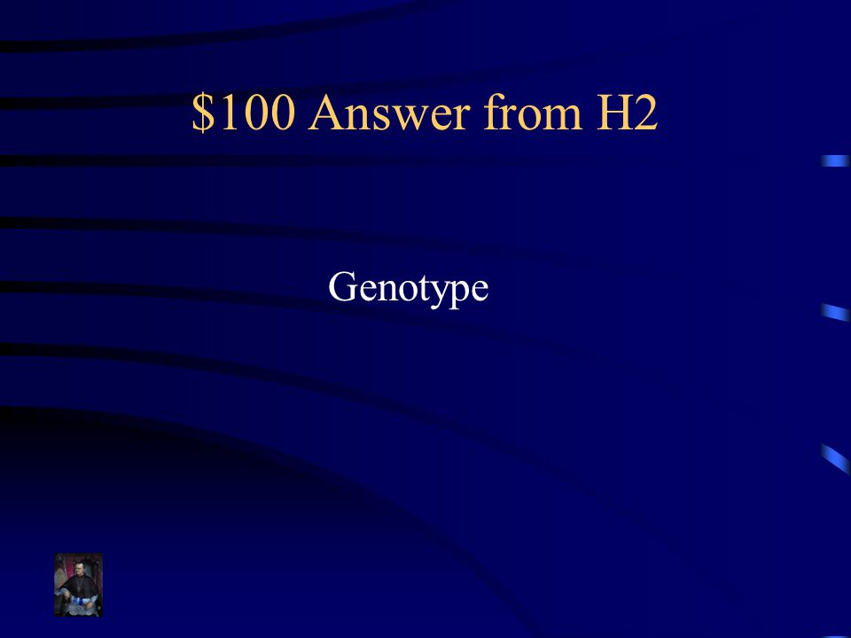 $100 Answer from H2 Genotype