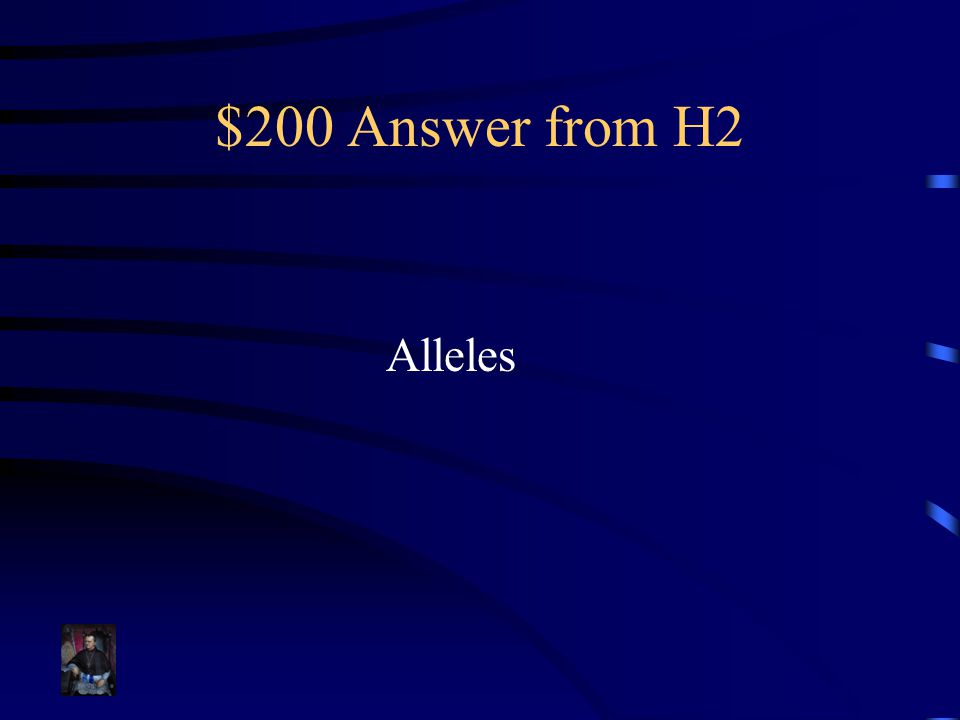 $200 Answer from H2 Alleles