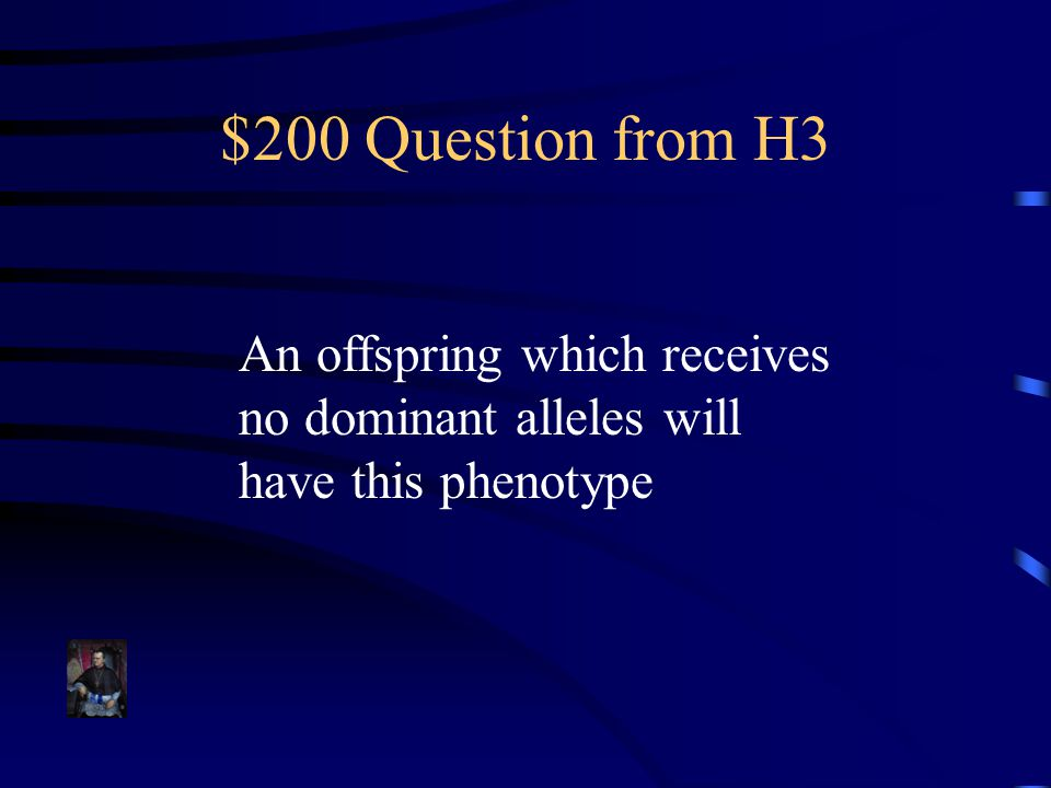 $200 Question from H3 An offspring which receives no dominant alleles will have this phenotype