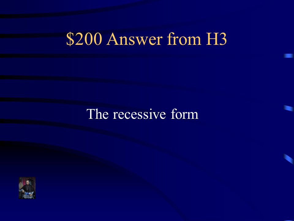 $200 Answer from H3 The recessive form
