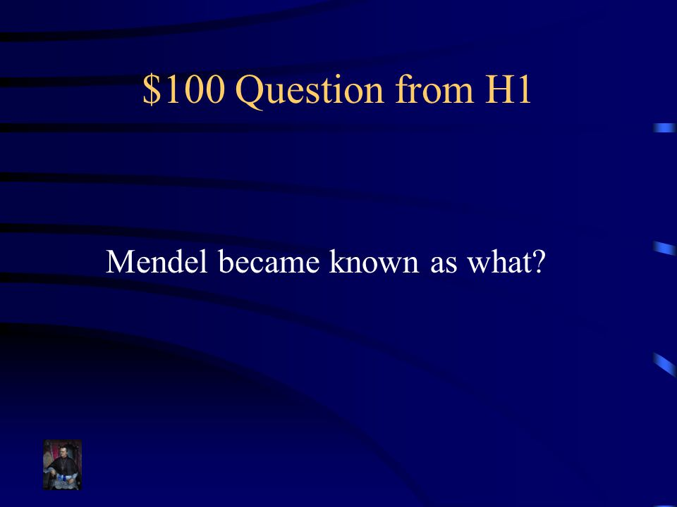 $100 Question from H1 Mendel became known as what