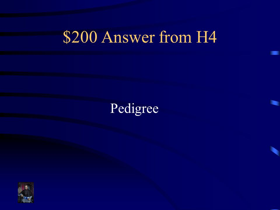 $200 Answer from H4 Pedigree