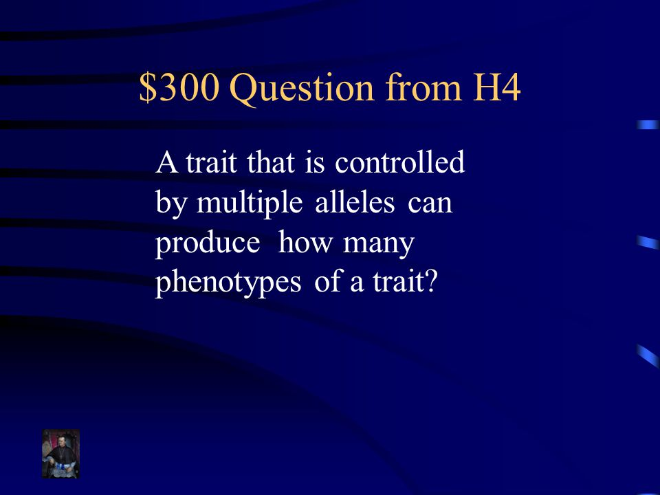 $300 Question from H4 A trait that is controlled by multiple alleles can produce how many phenotypes of a trait