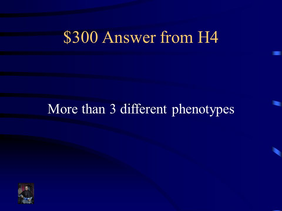 $300 Answer from H4 More than 3 different phenotypes
