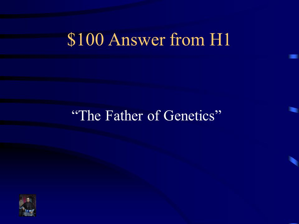 $100 Answer from H1 The Father of Genetics