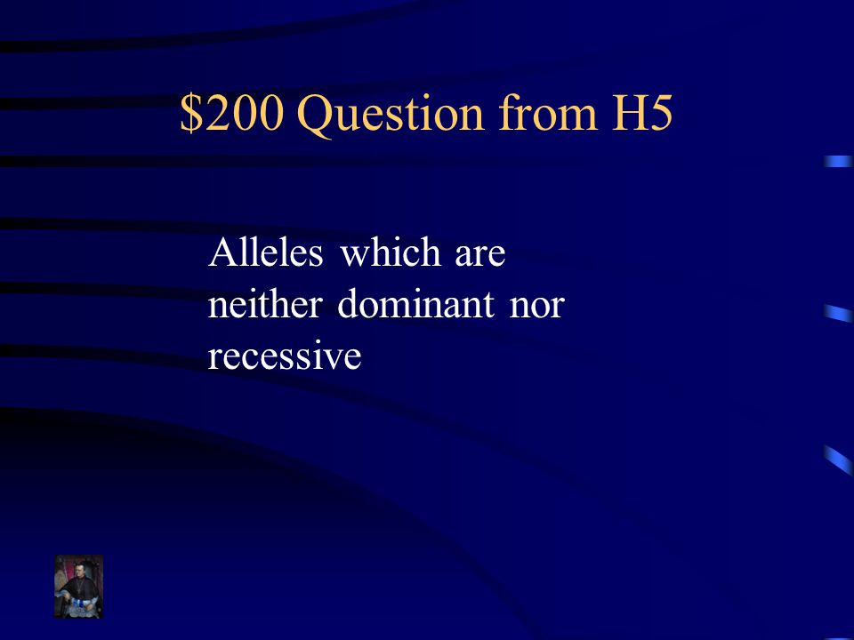 $200 Question from H5 Alleles which are neither dominant nor recessive