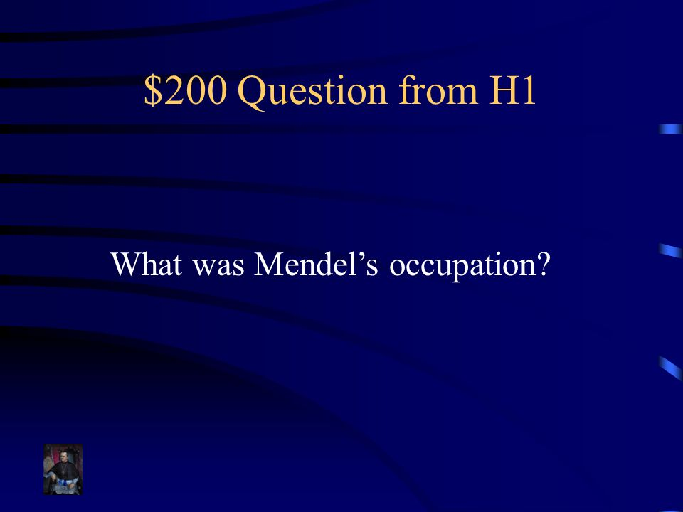 $200 Question from H1 What was Mendel's occupation