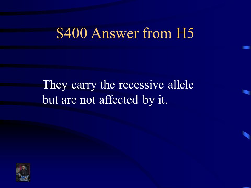 $400 Answer from H5 They carry the recessive allele but are not affected by it.