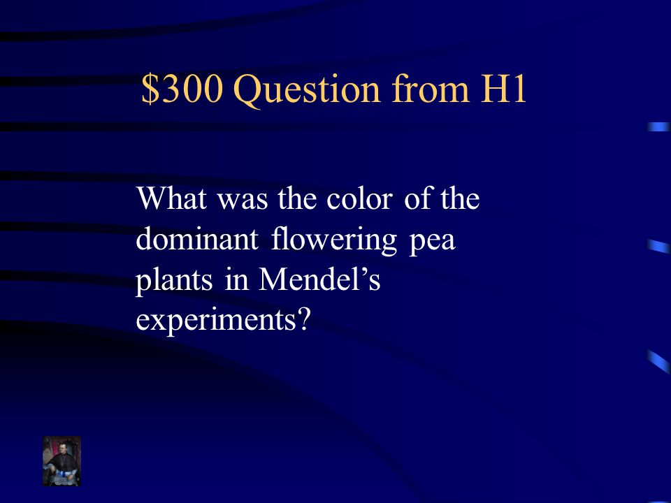 $300 Question from H1 What was the color of the dominant flowering pea plants in Mendel's experiments