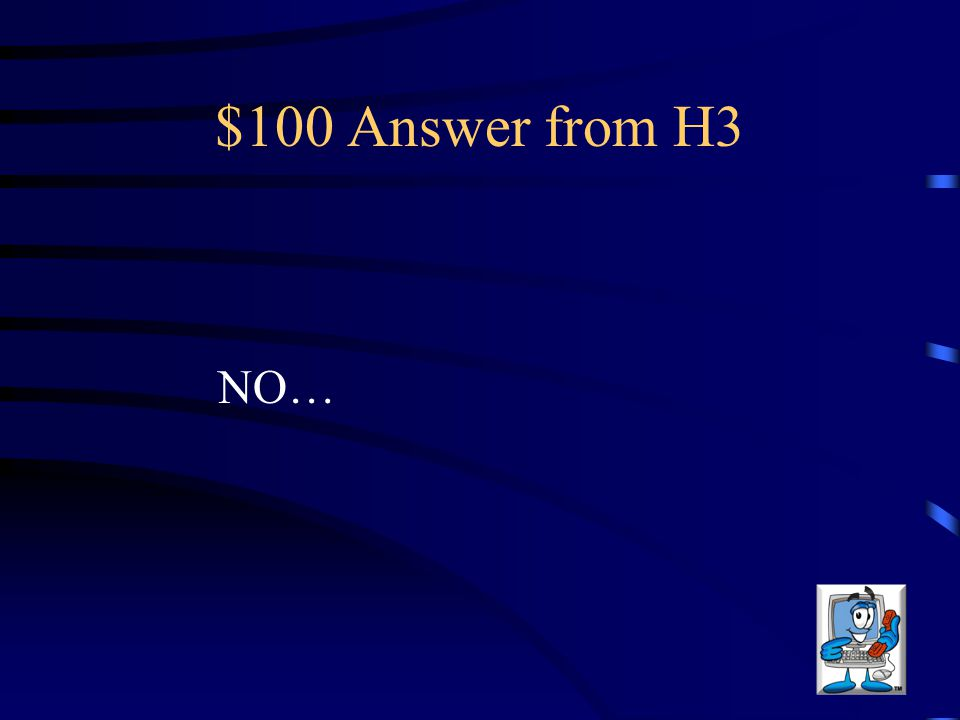 $100 Answer from H3 NO…