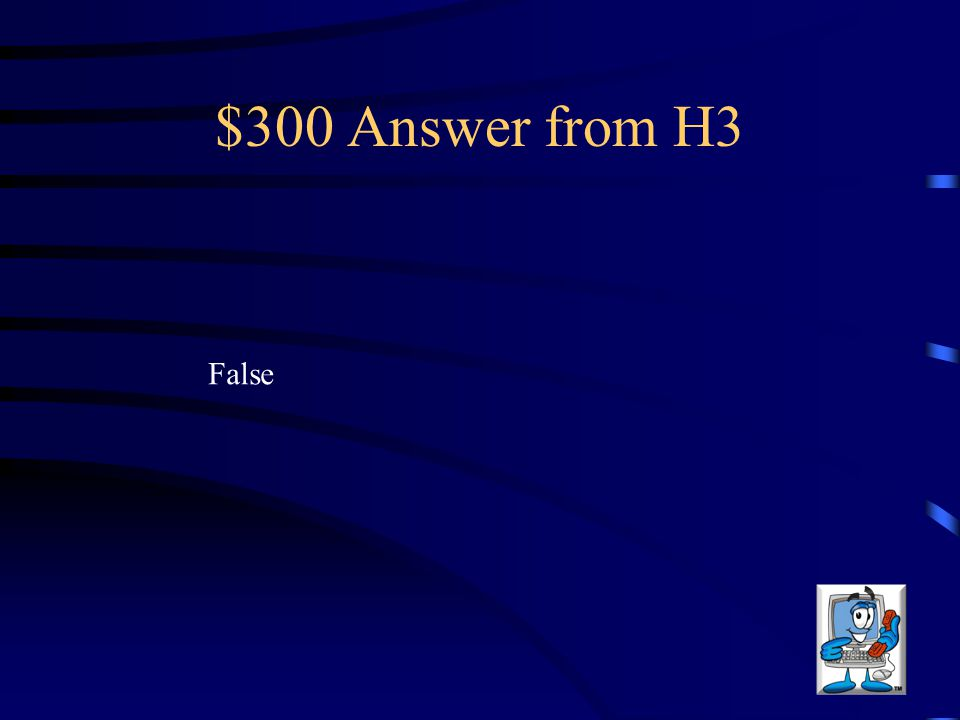 $300 Answer from H3 False