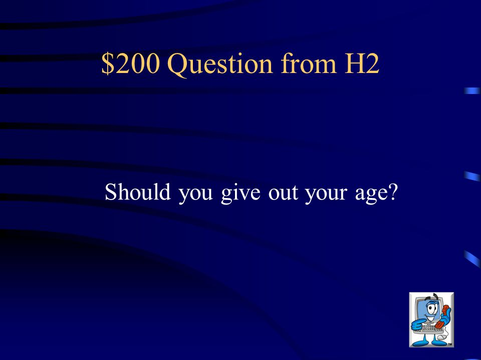 $200 Question from H2 Should you give out your age