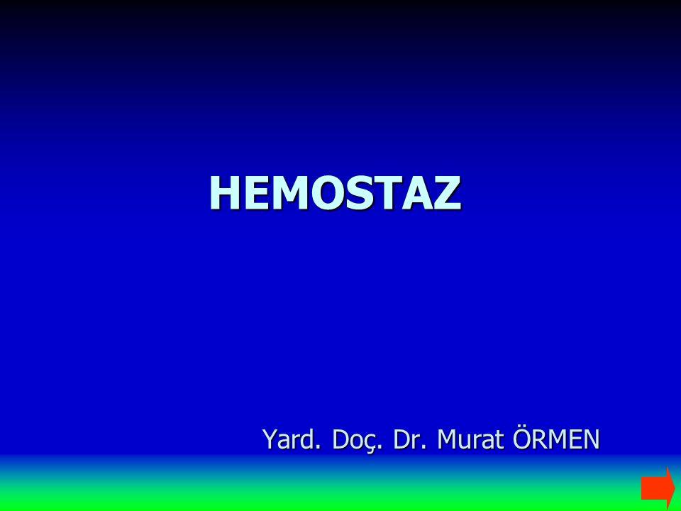 HEMOSTAZ Yard. Doç. Dr. Murat ÖRMEN