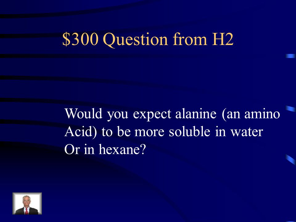 $300 Question from H2 Would you expect alanine (an amino