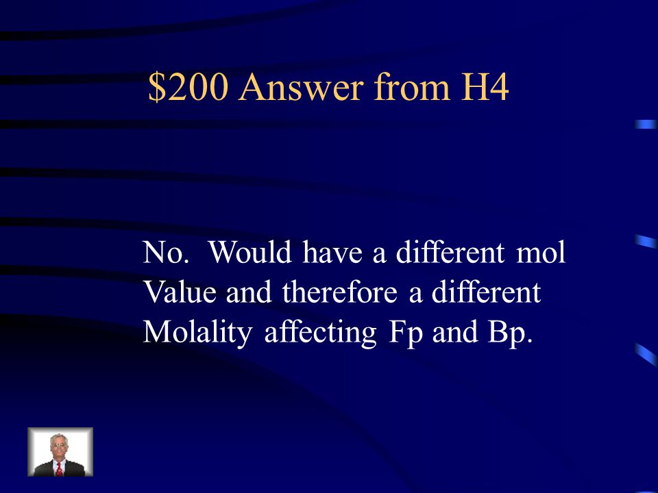 $200 Answer from H4 No. Would have a different mol