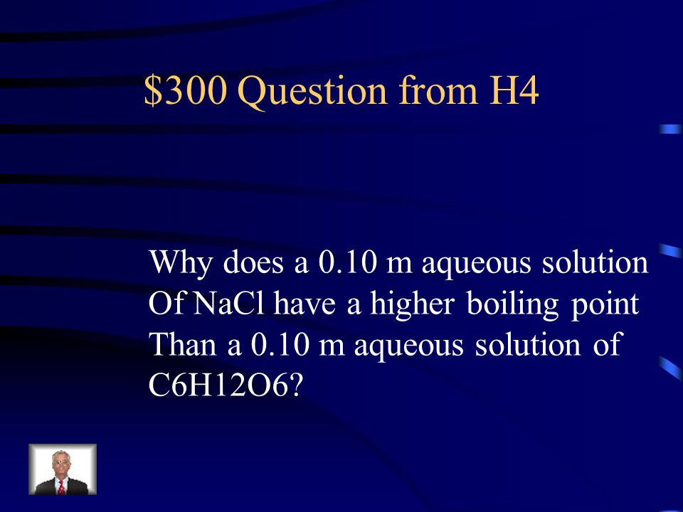 $300 Question from H4 Why does a 0.10 m aqueous solution