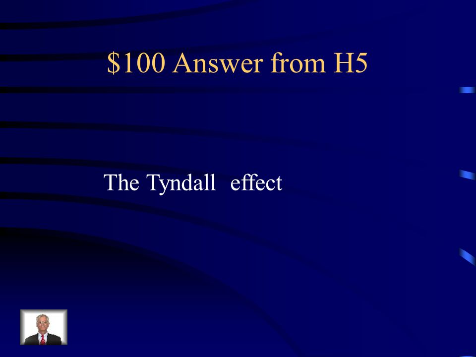 $100 Answer from H5 The Tyndall effect