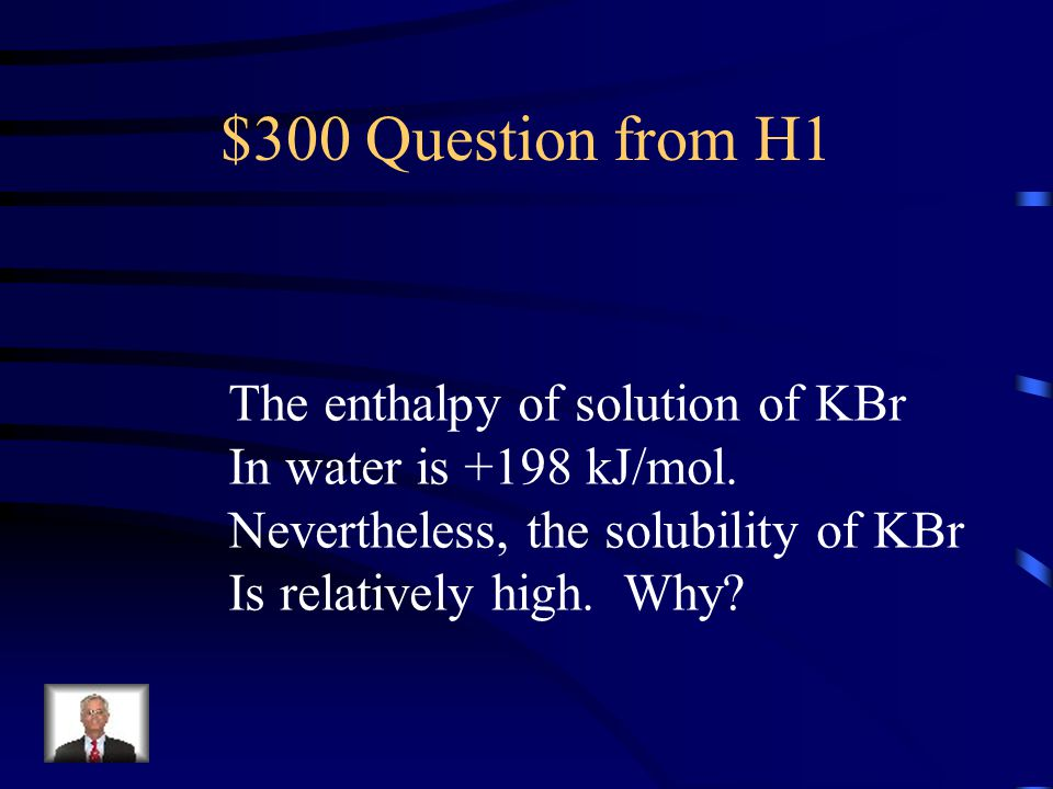 $300 Question from H1 The enthalpy of solution of KBr