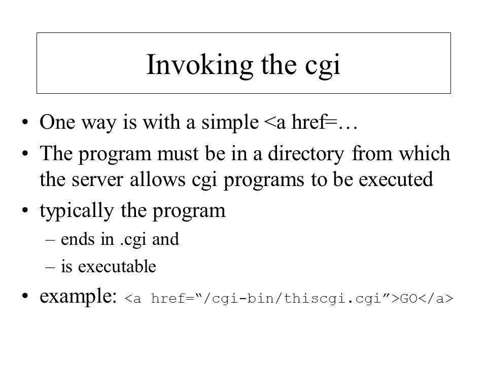 Invoking the cgi One way is with a simple <a href=…