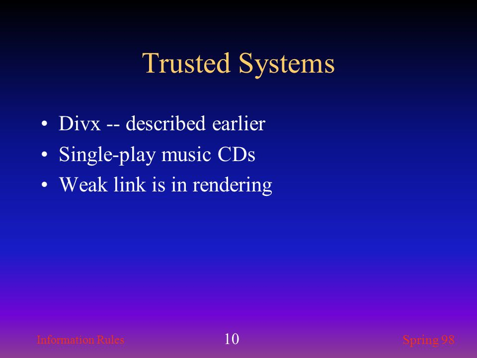 Trusted Systems Divx -- described earlier Single-play music CDs