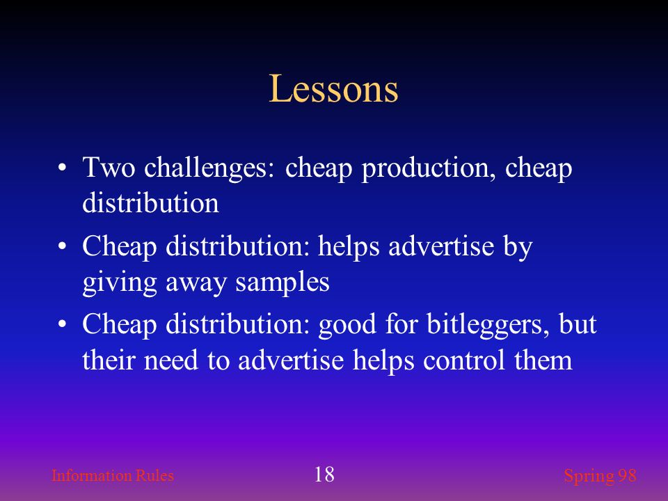 Lessons Two challenges: cheap production, cheap distribution