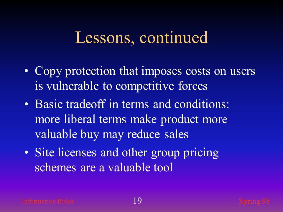 Lessons, continued Copy protection that imposes costs on users is vulnerable to competitive forces.