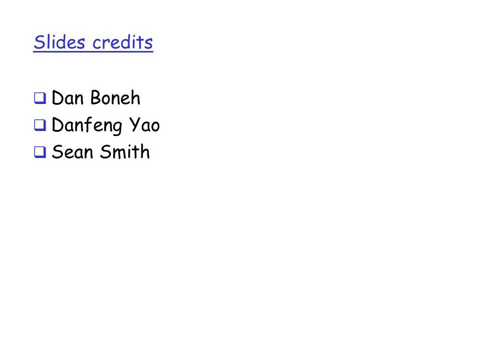 Slides credits Dan Boneh Danfeng Yao Sean Smith