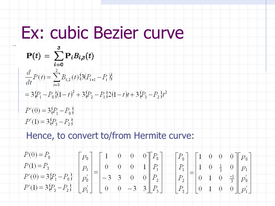 Ex: cubic Bezier curve Hence, to convert to/from Hermite curve: