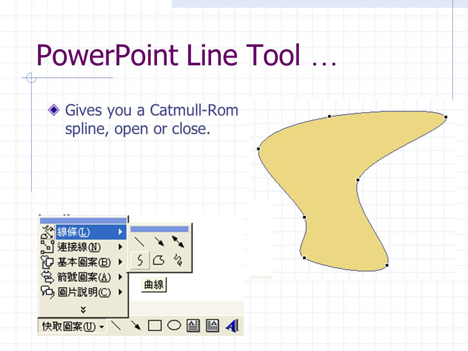 PowerPoint Line Tool … Gives you a Catmull-Rom spline, open or close.