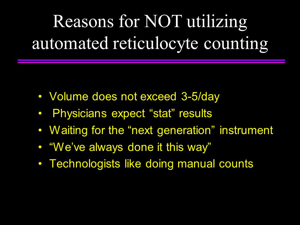 Reasons for NOT utilizing automated reticulocyte counting