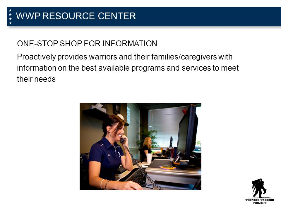 WWP RESOURCE CENTER ONE-STOP SHOP FOR INFORMATION