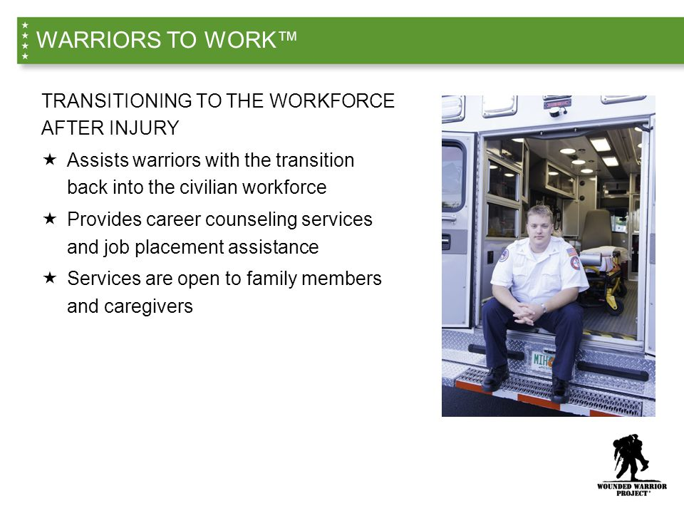 WARRIORS TO WORK™ TRANSITIONING TO THE WORKFORCE AFTER INJURY