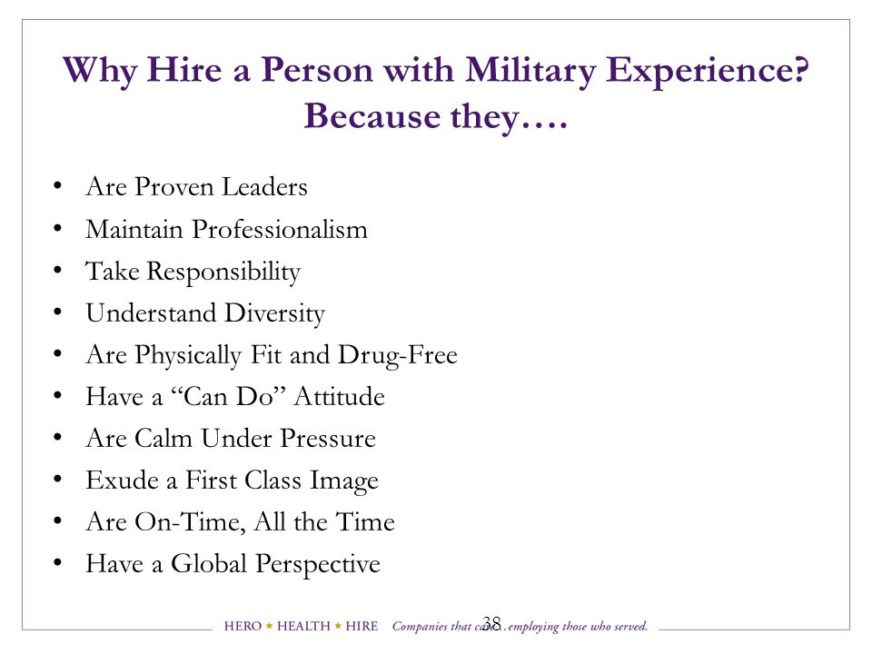 Why Hire a Person with Military Experience Because they….
