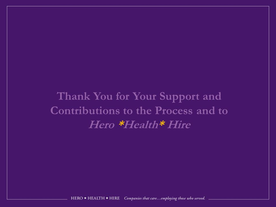 Thank You for Your Support and Contributions to the Process and to Hero *Health* Hire