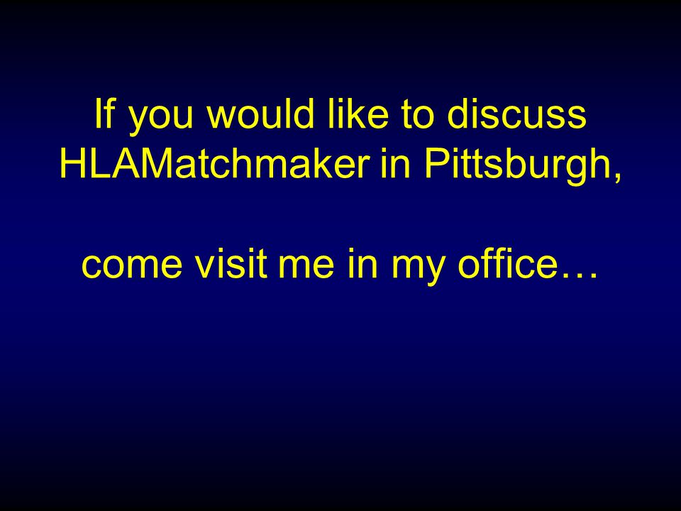 If you would like to discuss HLAMatchmaker in Pittsburgh, come visit me in my office…