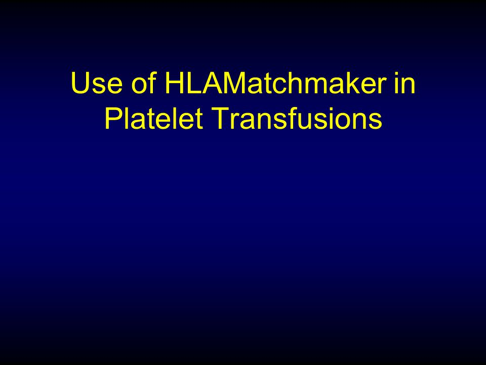 Use of HLAMatchmaker in Platelet Transfusions